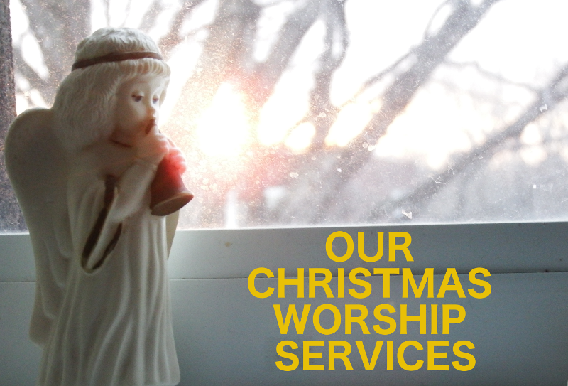 OUR CHRISTMAS WORSHIP SERVICES